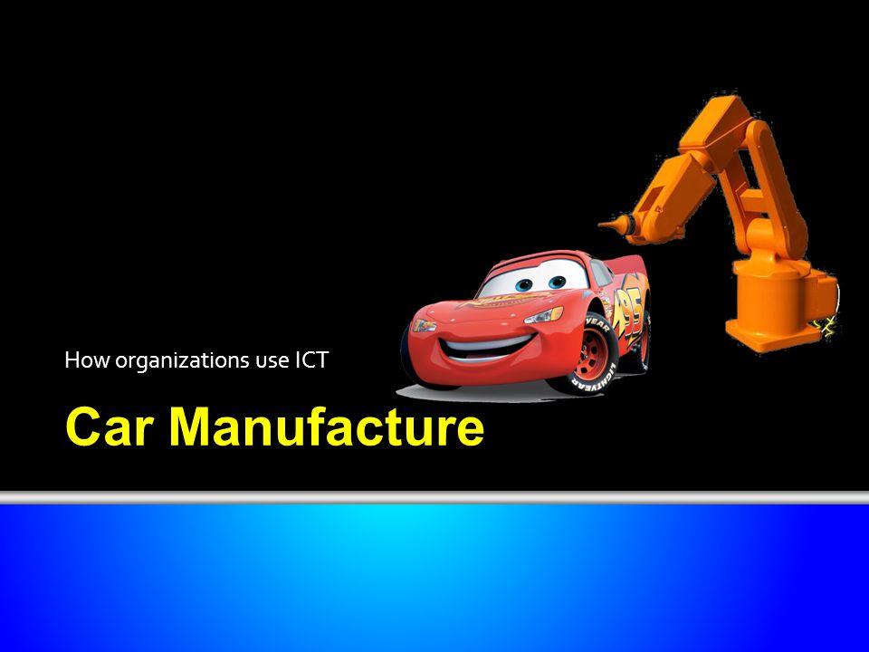 Car Manufacture How organizations use ICT