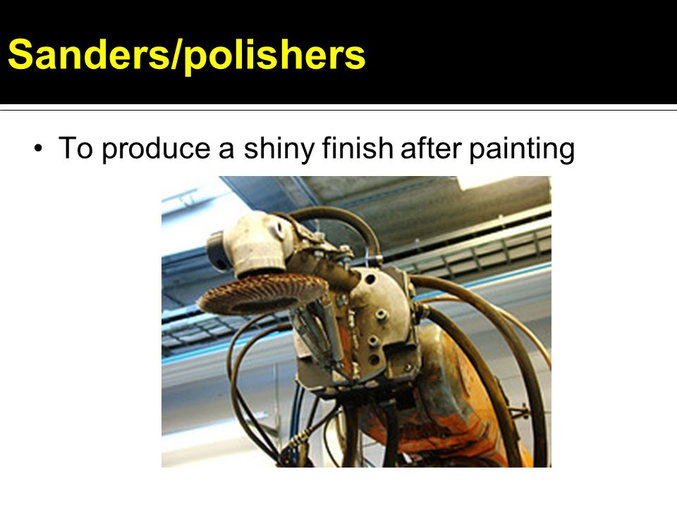 Sanders/polishers To produce a shiny finish after painting
