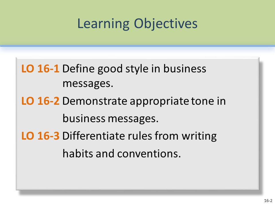 Learning Objectives LO 16-1 Define good style in business messages.