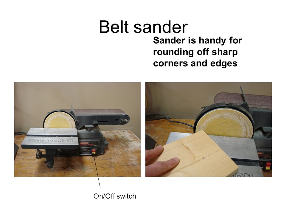 Belt sander Sander is handy for rounding off sharp corners and edges On/Off switch