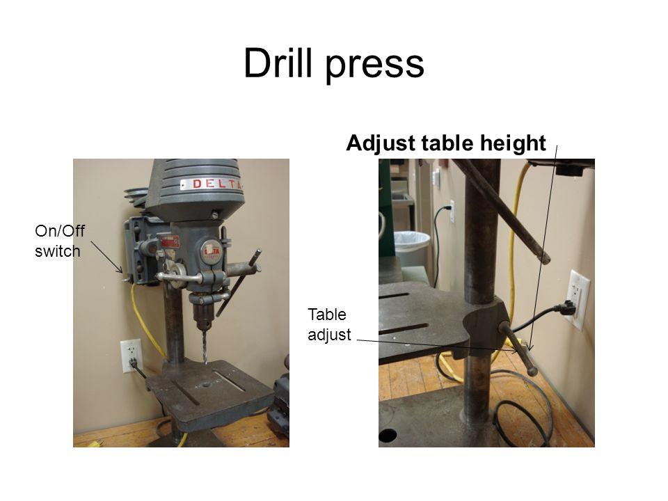 Drill press Adjust table height On/Off switch Table adjust