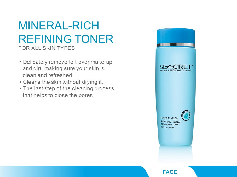 MINERAL-RICH REFINING TONER FACE FOR ALL SKIN TYPES Delicately remove left-over make-up and dirt, making sure your skin is clean and refreshed.