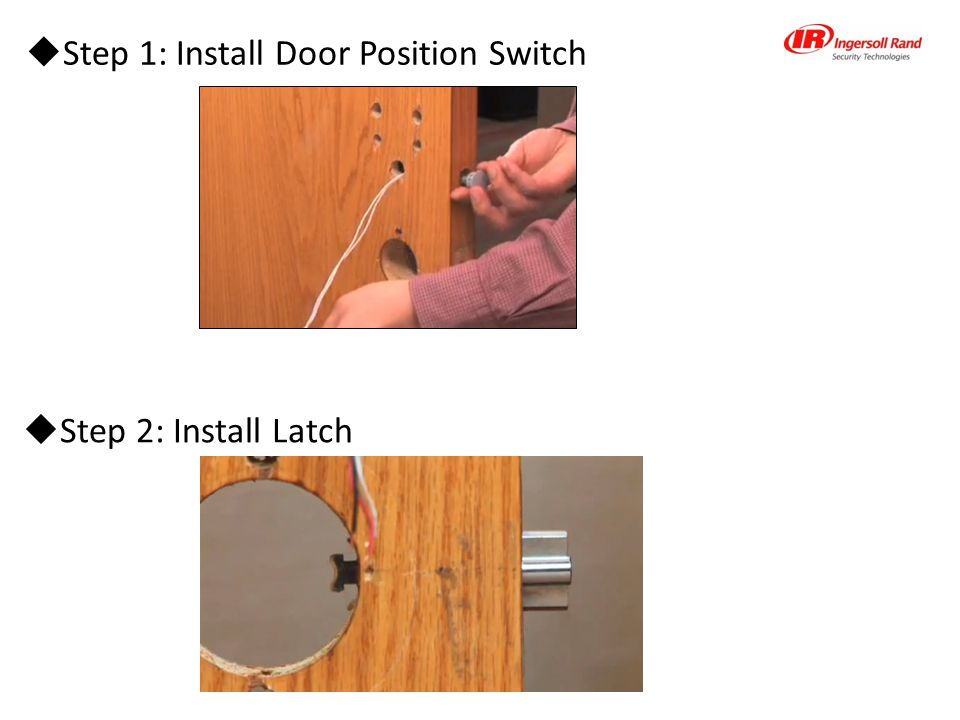  Step 1: Install Door Position Switch  Step 2: Install Latch