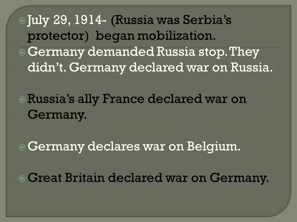  July 29, (Russia was Serbia's protector) began mobilization.