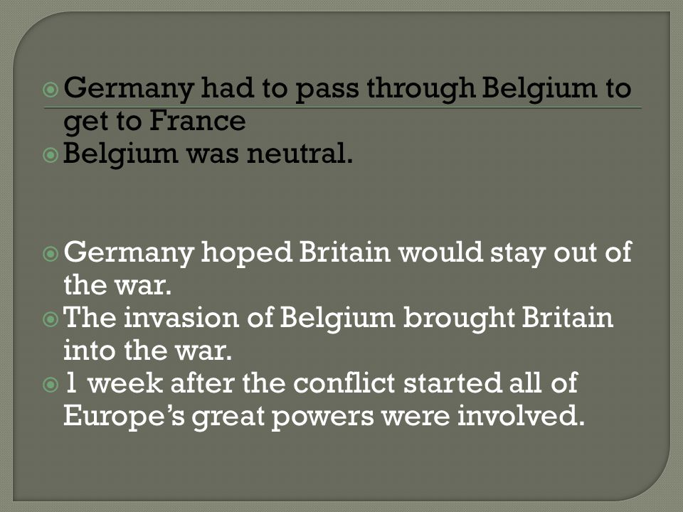  Germany had to pass through Belgium to get to France  Belgium was neutral.