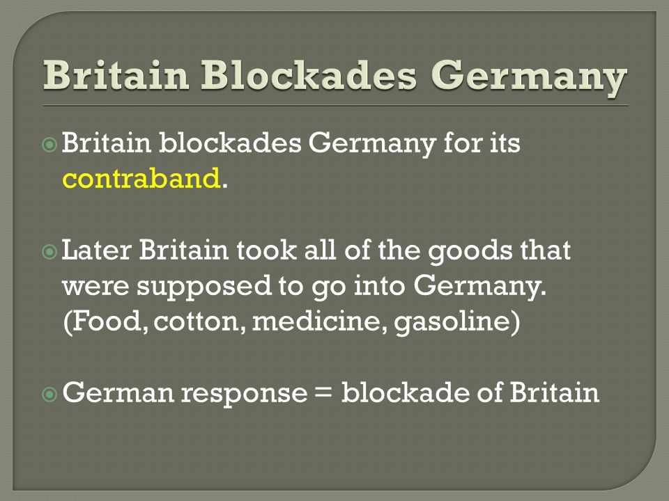 Britain blockades Germany for its contraband.