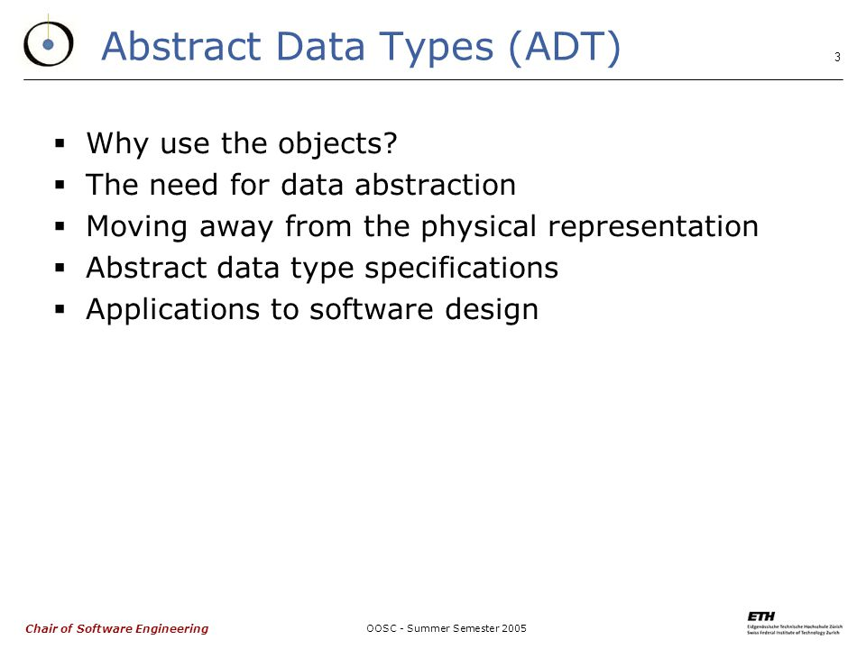 Chair of Software Engineering OOSC - Summer Semester Abstract Data Types (ADT)  Why use the objects.