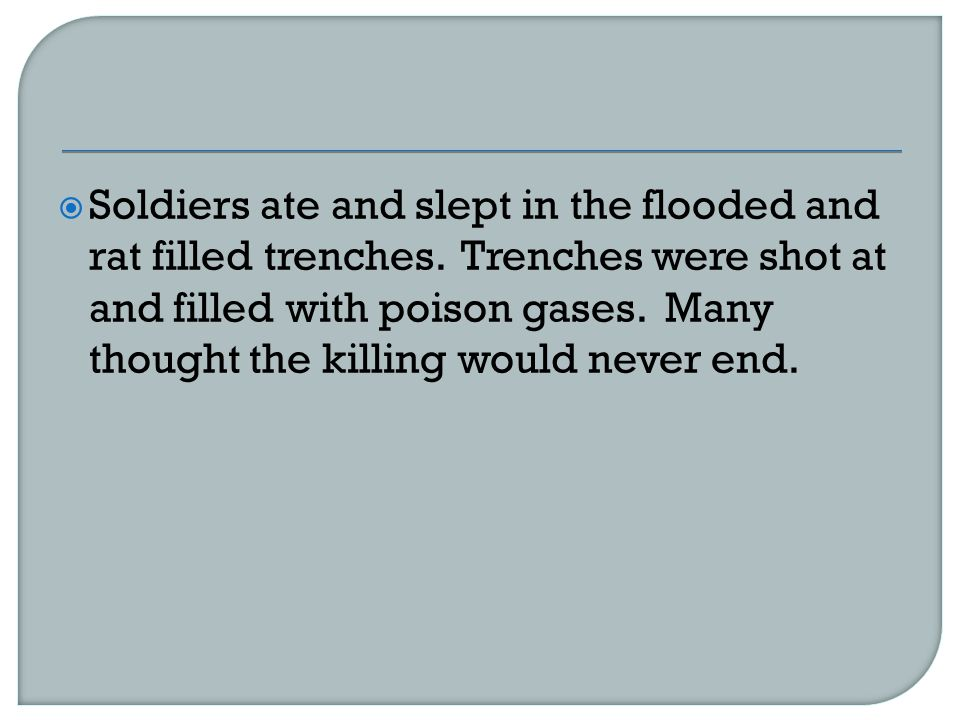  Soldiers ate and slept in the flooded and rat filled trenches.