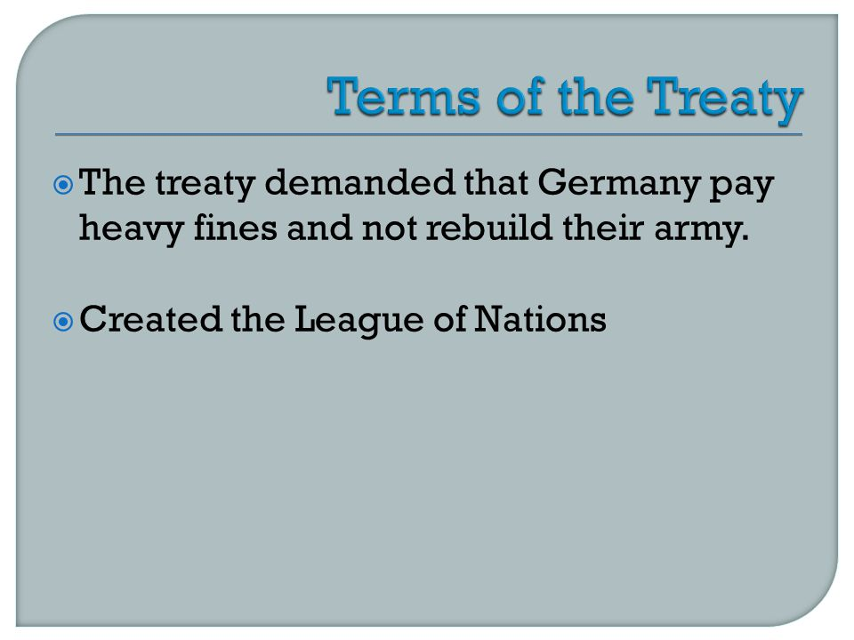  The treaty demanded that Germany pay heavy fines and not rebuild their army.