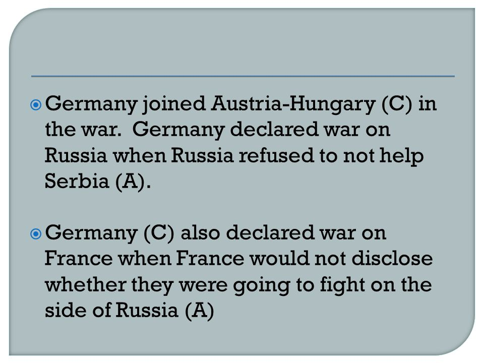  Germany joined Austria-Hungary (C) in the war.