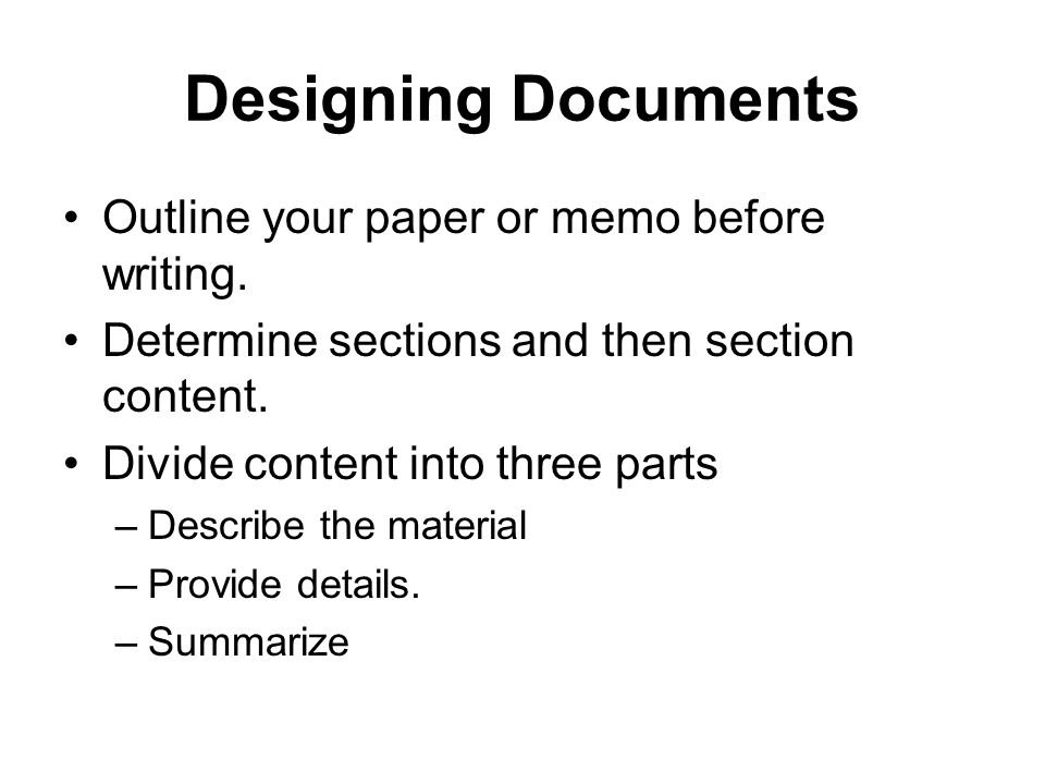 Designing Documents Outline your paper or memo before writing.