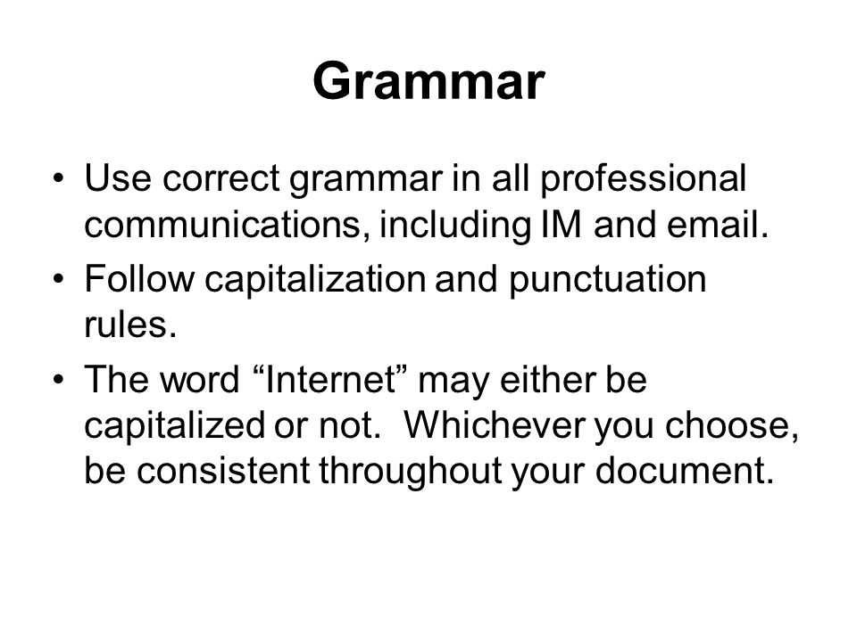 Grammar Use correct grammar in all professional communications, including IM and  .