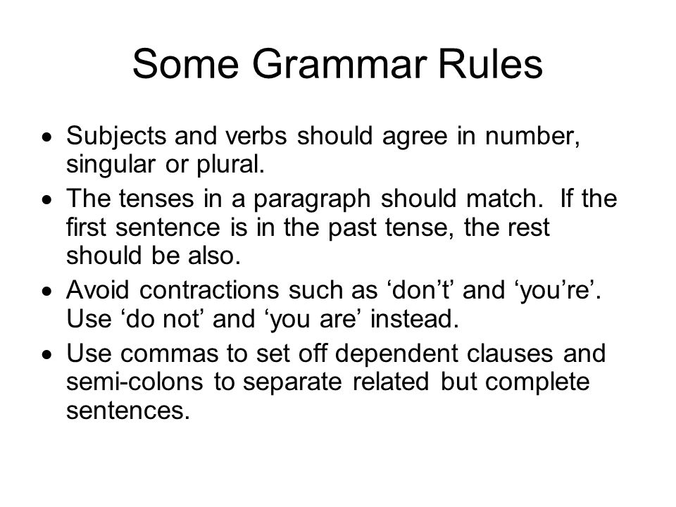 Some Grammar Rules  Subjects and verbs should agree in number, singular or plural.