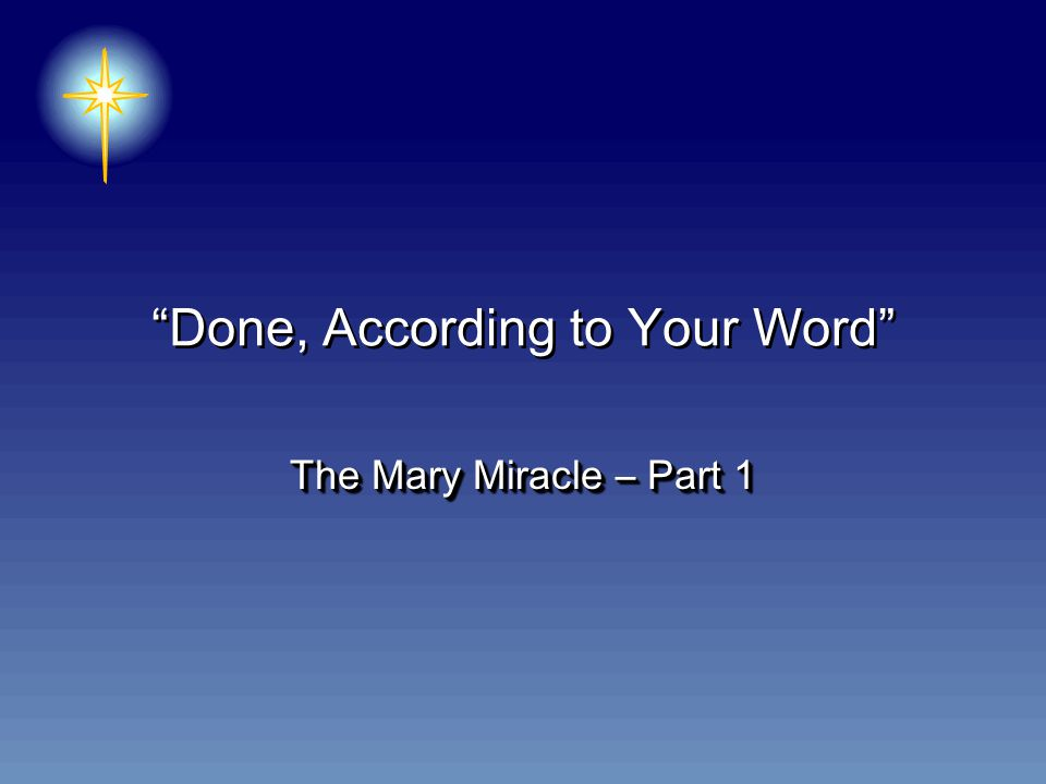 Done, According to Your Word The Mary Miracle – Part 1