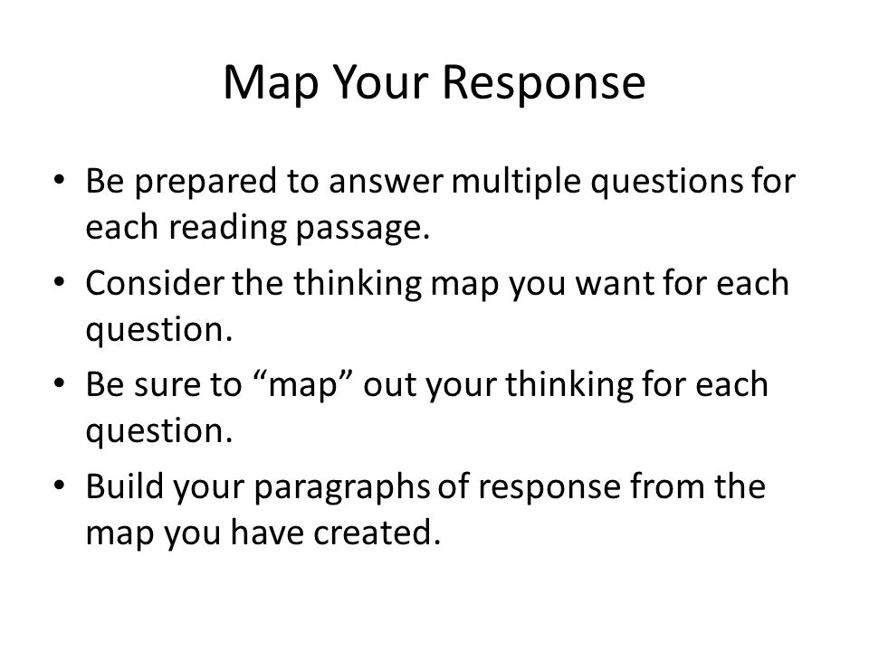 Map Your Response Be prepared to answer multiple questions for each reading passage.