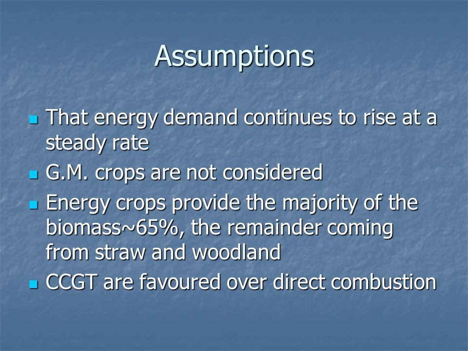 Assumptions That energy demand continues to rise at a steady rate That energy demand continues to rise at a steady rate G.M.