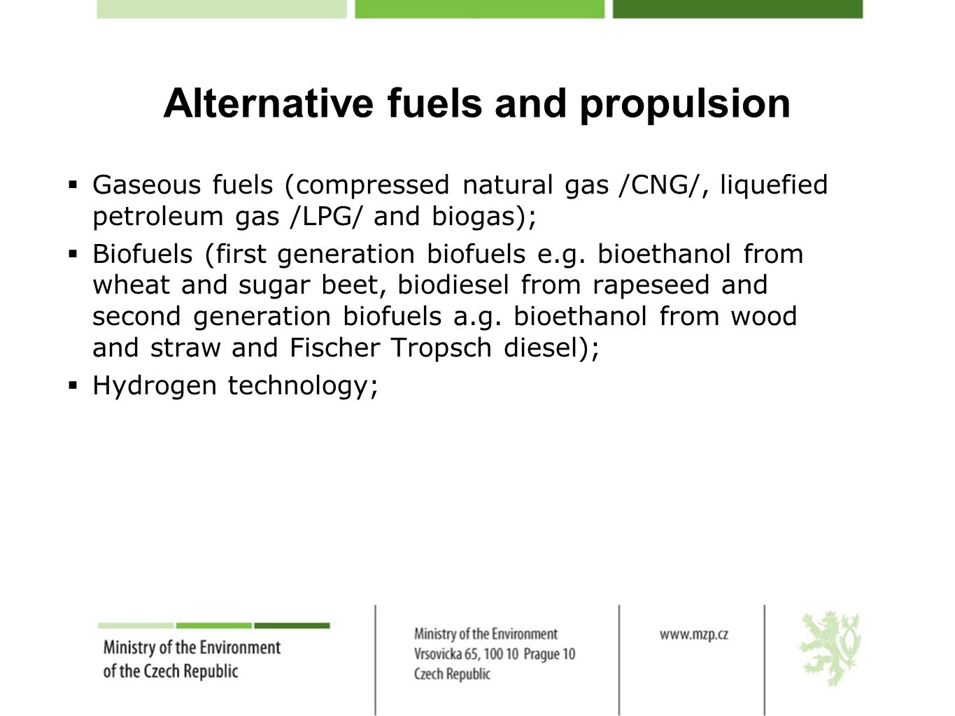 Alternative fuels and propulsion  Gaseous fuels (compressed natural gas /CNG/, liquefied petroleum gas /LPG/ and biogas);  Biofuels (first generation biofuels e.g.