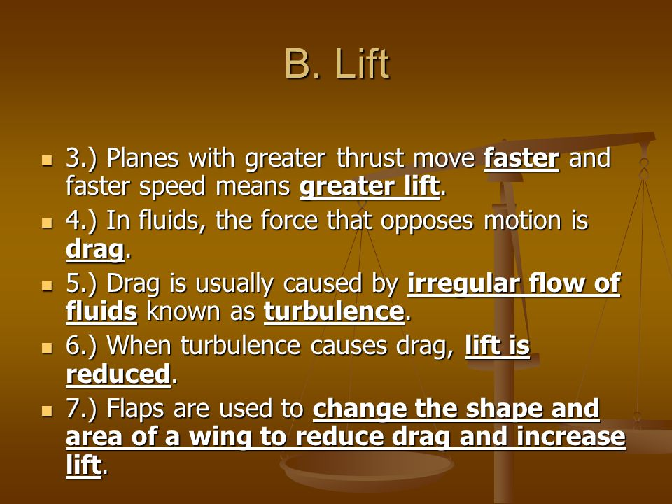 B. Lift 3.) Planes with greater thrust move faster and faster speed means greater lift.