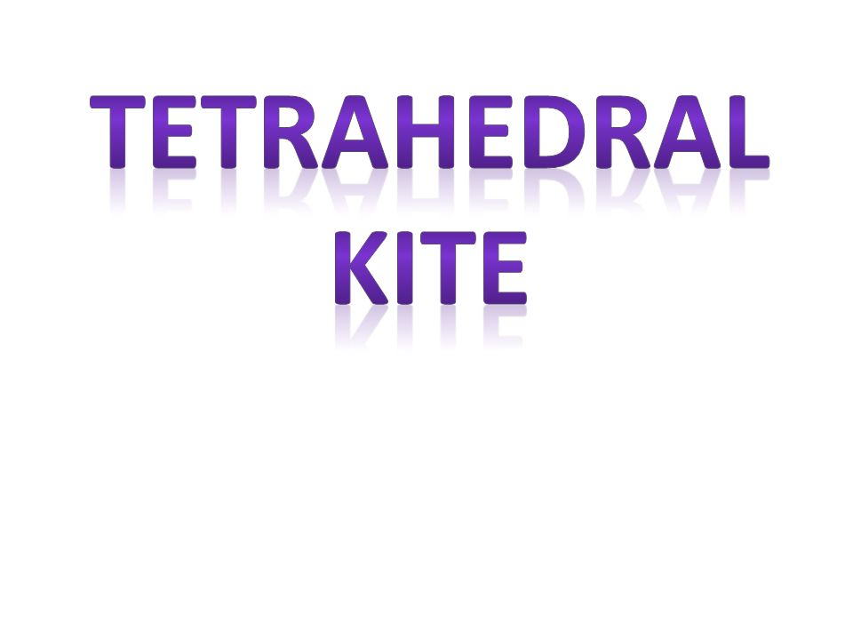 Facts about the tetrahedral kite 1ur pyramid shapes are joined 2 facts about the tetrahedral kite 1ur pyramid shapes are joined together to make the tetrahedron kite 2each pyramid shape is built according to the maxwellsz