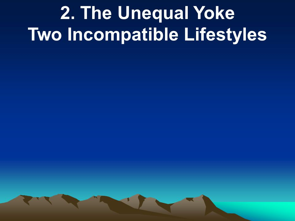 2. The Unequal Yoke Two Incompatible Lifestyles