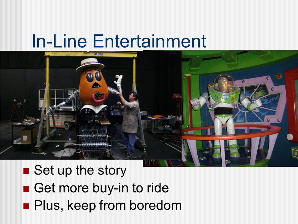 In-Line Entertainment Set up the story Get more buy-in to ride Plus, keep from boredom