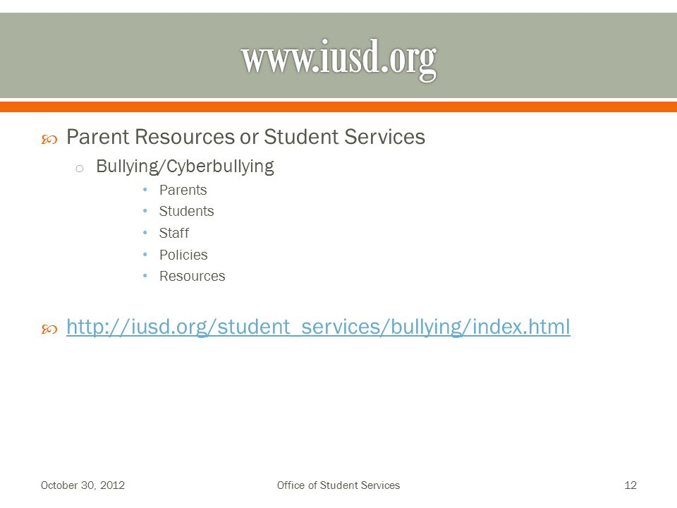  Parent Resources or Student Services o Bullying/Cyberbullying Parents Students Staff Policies Resources      October 30, 2012Office of Student Services12