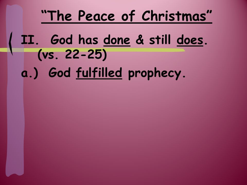 The Peace of Christmas II. God has done & still does. (vs ) a.) God fulfilled prophecy.