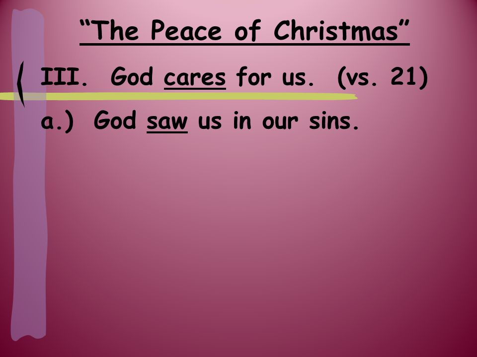 The Peace of Christmas III. God cares for us. (vs. 21) a.) God saw us in our sins.