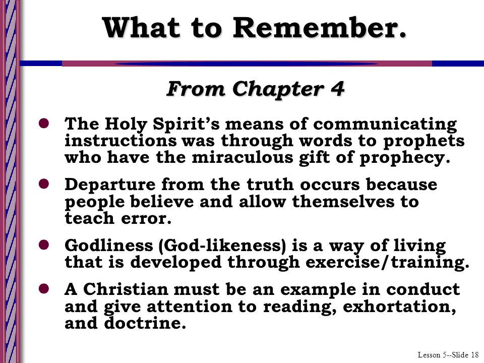 Lesson 5--Slide 18 From Chapter 4 The Holy Spirit's means of communicating instructions was through words to prophets who have the miraculous gift of prophecy.