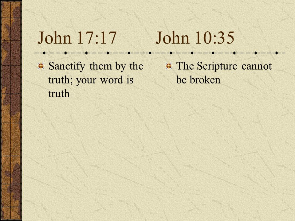 John 17:17John 10:35 Sanctify them by the truth; your word is truth The Scripture cannot be broken