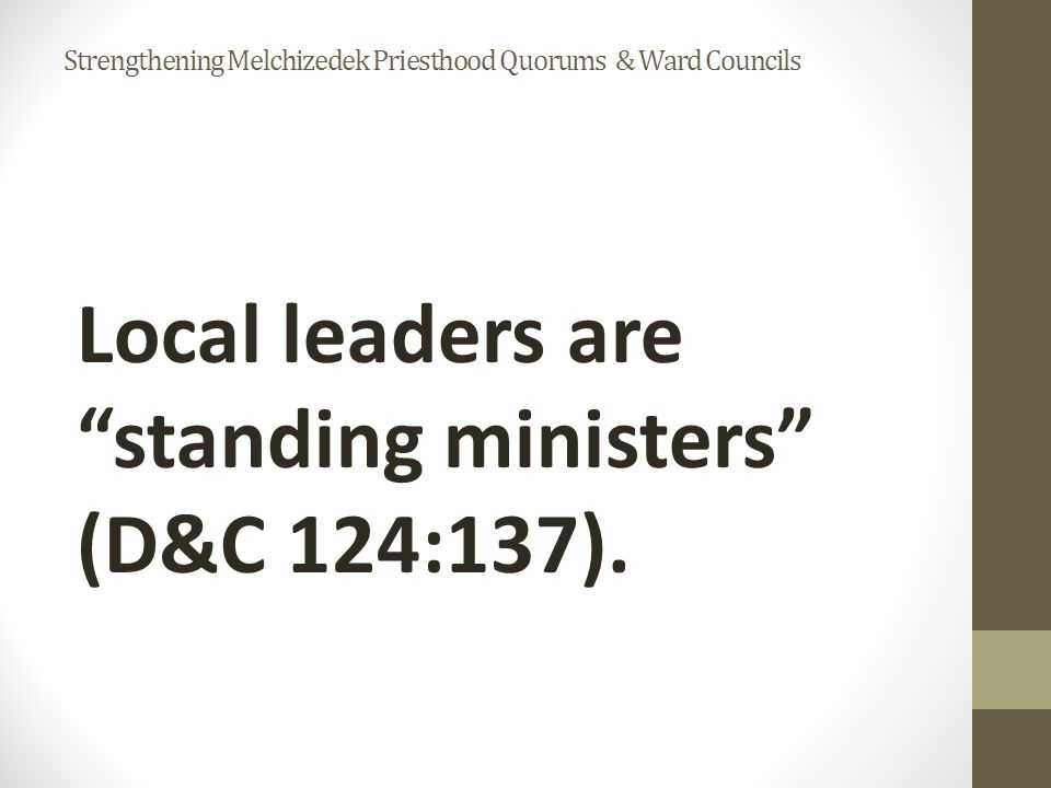 Local leaders are standing ministers (D&C 124:137).