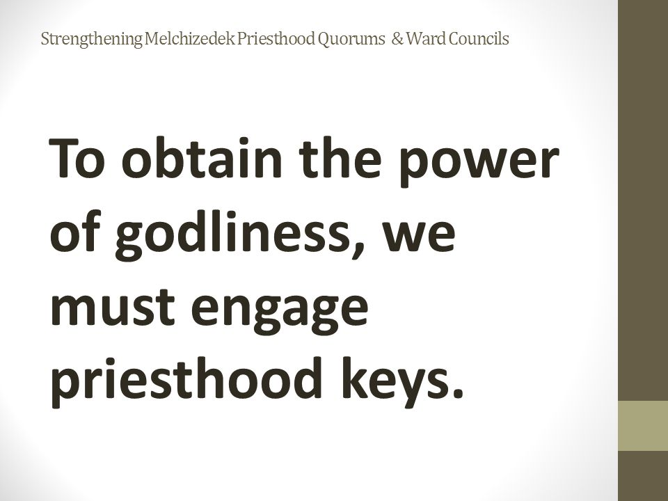 To obtain the power of godliness, we must engage priesthood keys.