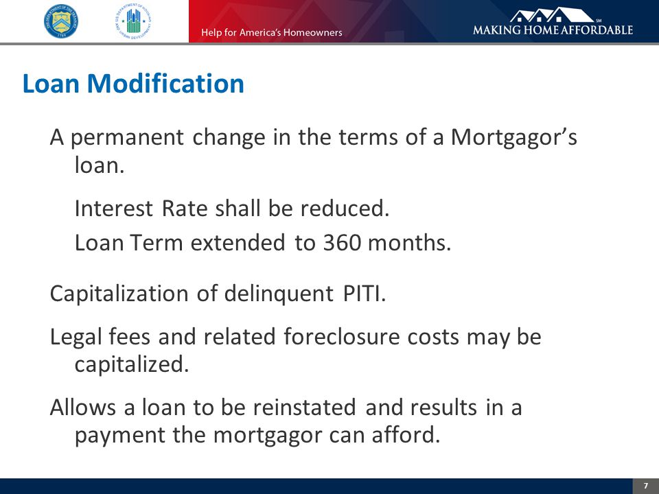 7 Loan Modification A permanent change in the terms of a Mortgagor's loan.