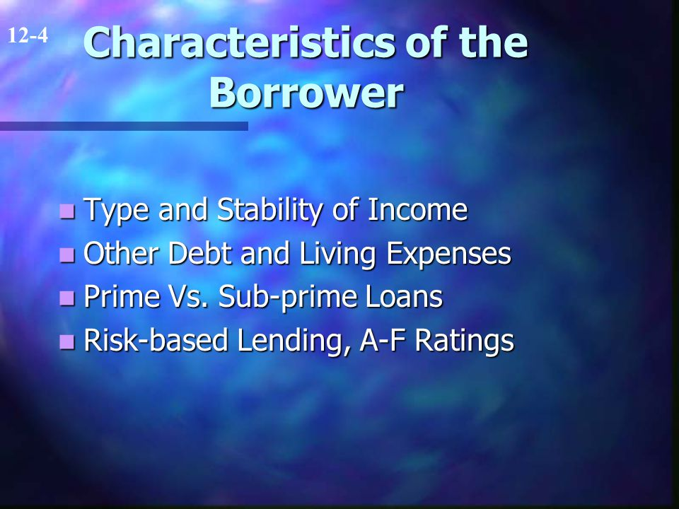 Characteristics of the Borrower Type and Stability of Income Type and Stability of Income Other Debt and Living Expenses Other Debt and Living Expenses Prime Vs.