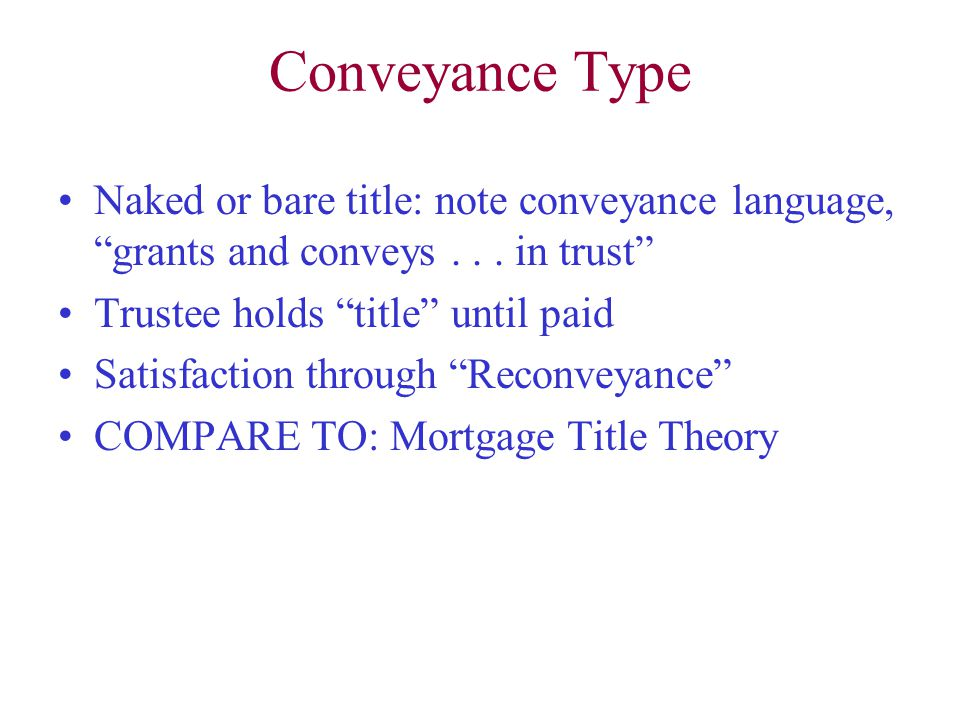 Conveyance Type Naked or bare title: note conveyance language, grants and conveys...