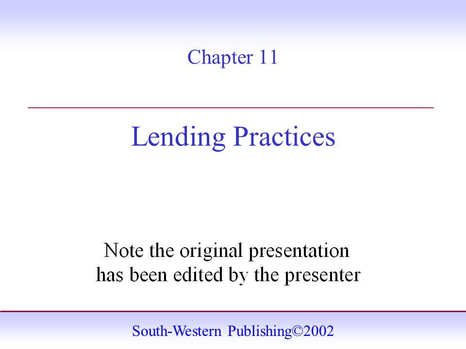 South-Western Publishing©2002 Chapter 11 Lending Practices _______________________________________