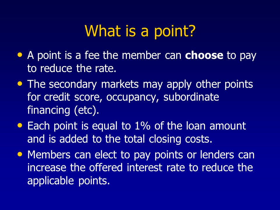 What is a point. A point is a fee the member can choose to pay to reduce the rate.