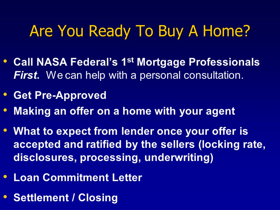 Are You Ready To Buy A Home. Call NASA Federal's 1 st Mortgage Professionals First.