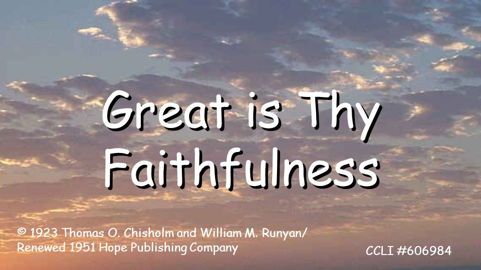 Great is Thy Faithfulness © 1923 Thomas O. Chisholm and William M.