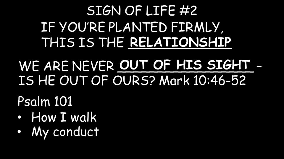 IF YOU'RE PLANTED FIRMLY, THIS IS THE _____________ SIGN OF LIFE #2 RELATIONSHIP WE ARE NEVER _________________ – IS HE OUT OF OURS.