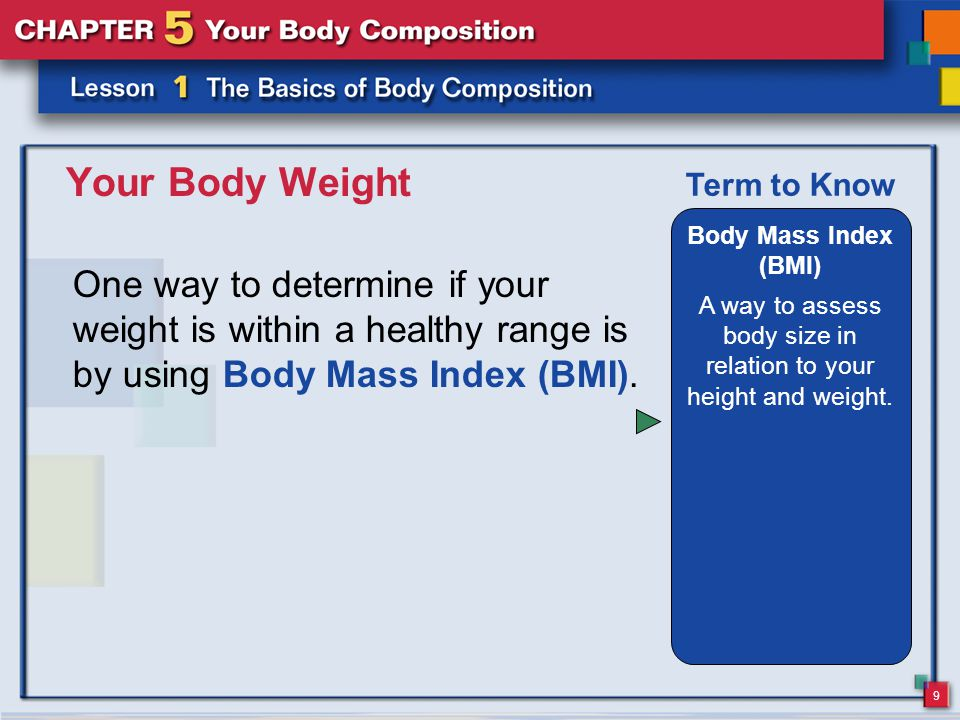 9 Your Body Weight One way to determine if your weight is within a healthy range is by using Body Mass Index (BMI).