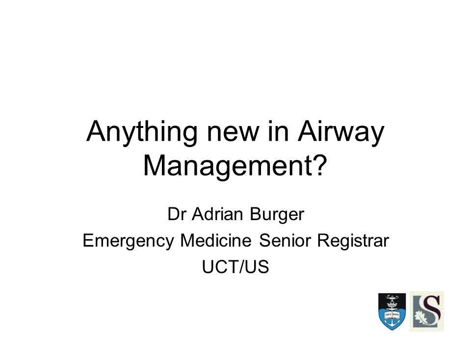 Anything new in Airway Management Dr Adrian Burger Emergency Medicine Senior Registrar UCT/US