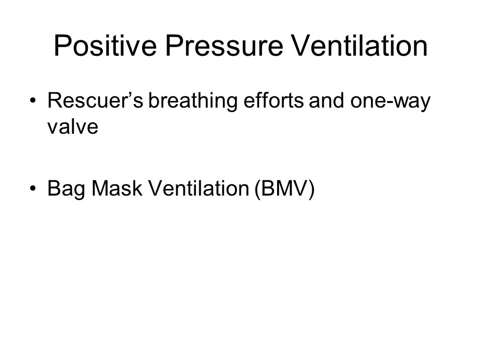 Positive Pressure Ventilation Rescuer's breathing efforts and one-way valve Bag Mask Ventilation (BMV)