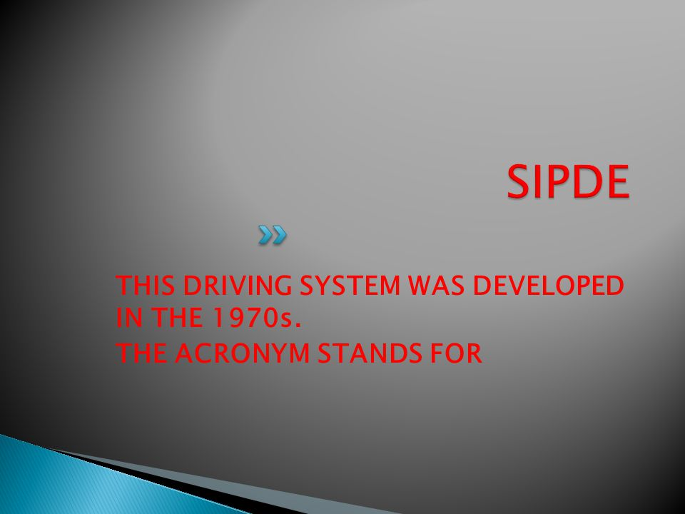 THIS DRIVING SYSTEM WAS DEVELOPED IN THE 1970s. THE ACRONYM STANDS FOR