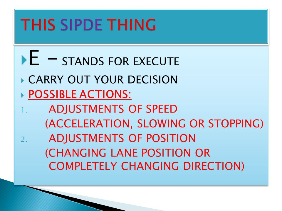  E - STANDS FOR EXECUTE  CARRY OUT YOUR DECISION  POSSIBLE ACTIONS: 1.