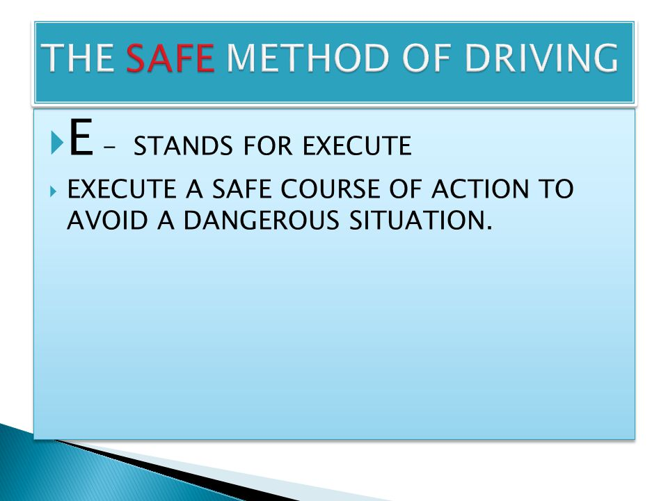  E - STANDS FOR EXECUTE  EXECUTE A SAFE COURSE OF ACTION TO AVOID A DANGEROUS SITUATION.