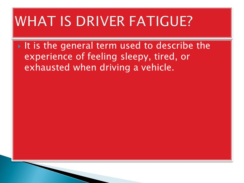  It is the general term used to describe the experience of feeling sleepy, tired, or exhausted when driving a vehicle.