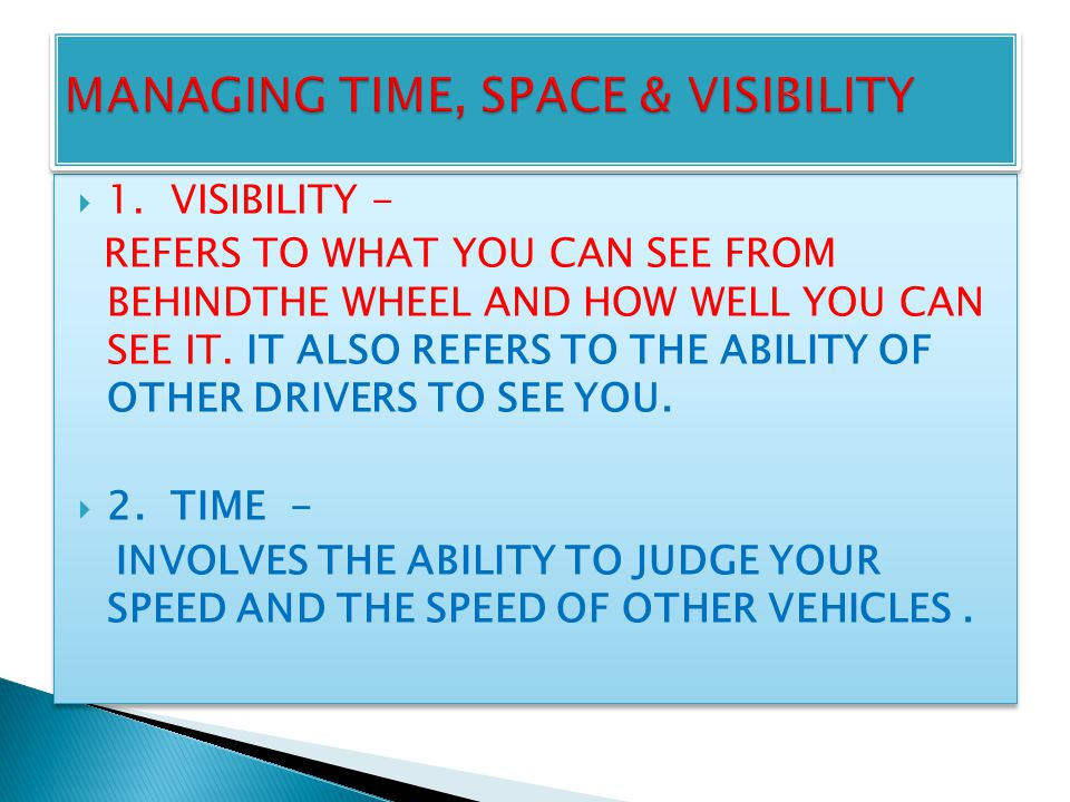  1. VISIBILITY - REFERS TO WHAT YOU CAN SEE FROM BEHINDTHE WHEEL AND HOW WELL YOU CAN SEE IT.