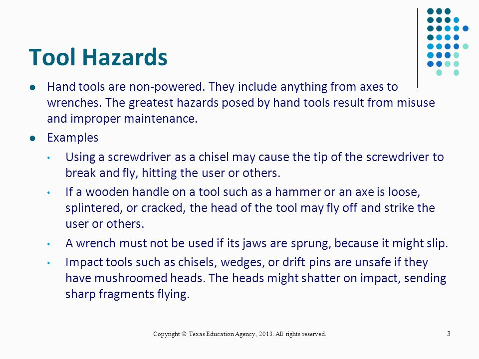 2 Presentation Overview Types of Hand Tools Tools and Their Uses Factors to Consider When Selecting Tools Tool Maintenance Procedures Copyright © Texas Education Agency, 2013.