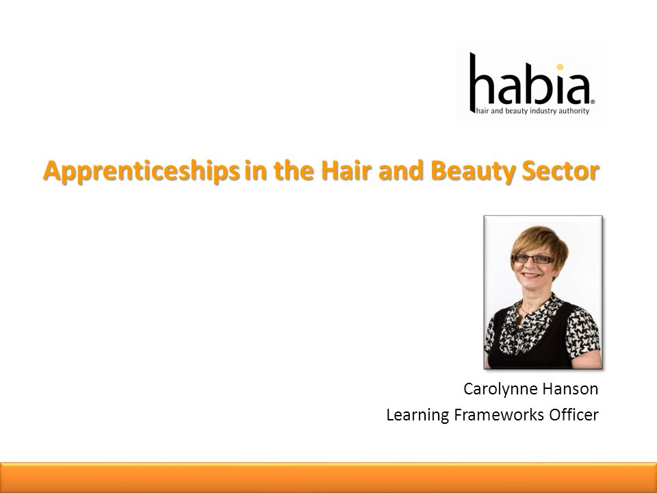 Apprenticeships in the Hair and Beauty Sector Carolynne Hanson Learning Frameworks Officer